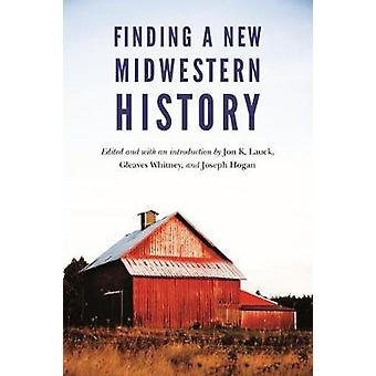 Finding a New Midwestern History by Finding a New Midwestern History