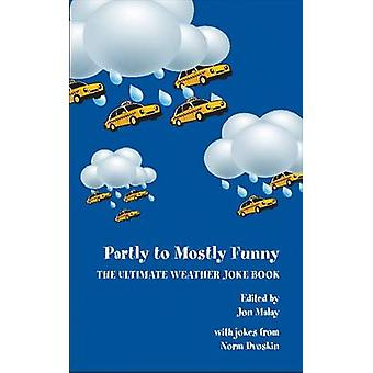 Partly to Mostly Funny - The Ultimate Weather Joke Book by Jon Malay -