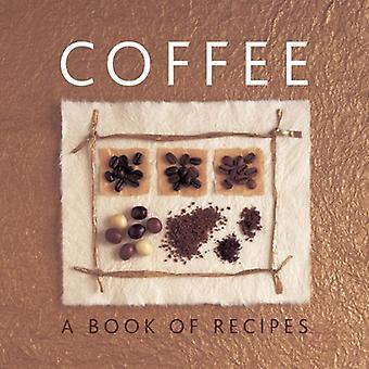 Koffie: Een boek met recepten