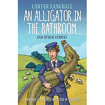 An Alligator in the Bathroom...and Other Stories: Memoirs of an RSPCA Inspector in Yorkshire