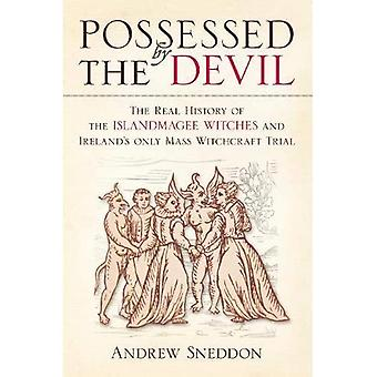 Bezeten door de duivel: de echte geschiedenis van de heksen Amsterdam & Ierlands alleen massa hekserij Trial