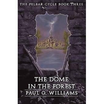 La coupole dans la forêt le Cycle Pelbar livre III par Williams & O. Paul
