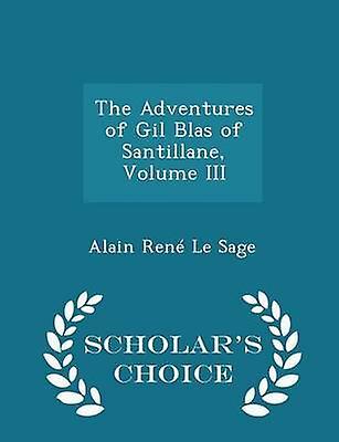 The Adventures of Gil Blas of Santillane Volume III  Scholars Choice Edition by Sage & Alain Ren Le