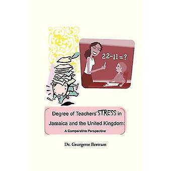 Graden av lærere Stress i Jamaica og Storbritannia et komparativt perspektiv av Bertram & Georgette Rosemarie