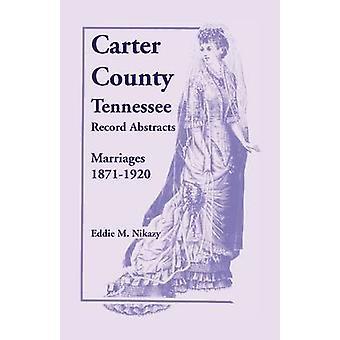 Carter County Tennessee Record Abstracts huwelijken 18711920 door Nikazy & Eddie M.