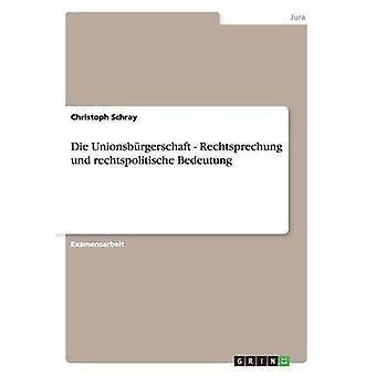 Die Unionsbrgerschaft. Rechtsprechung und rechtspolitische Bedeutung by Schray & Christoph
