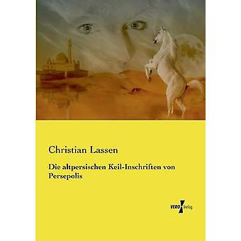 Die altpersischen KeilInschriften von Persepolis de Lassen & Christian