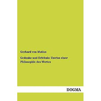 Gedanke und Erlebnis Umriss einer Philosophie des Wertes door von Mutius & Gerhard