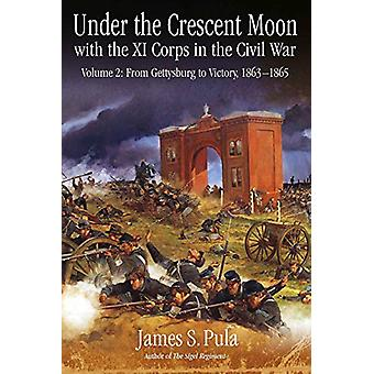 Under the Crescent Moon with the Xi Corps in the Civil War - Volume 2 -