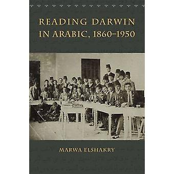 Reading Darwin in Arabic - 1860-1950 by Marwa Elshakry - 978022637873