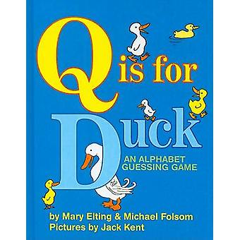 Q Is for Duck - An Alphabet Guessing Game by Mary Elting - Michael Fol