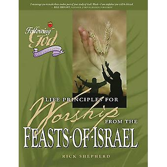 Life Principles for Worship from the Feasts of Israel by Rick Shepher