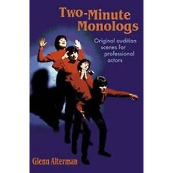 Two-minute Monologs - Original Audition Scenes for Professional Actors