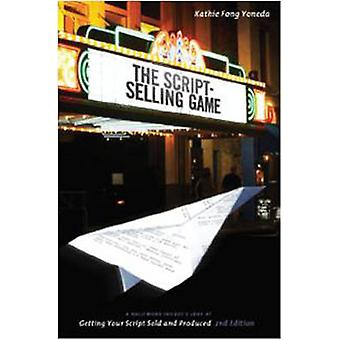 The Script-selling Game - A Hollywood Insider's Look at Getting Your S