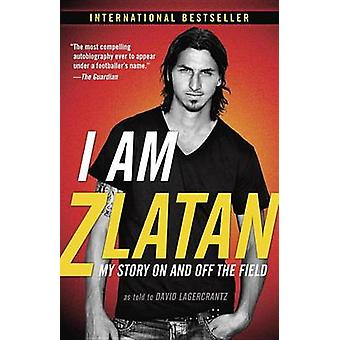 I Am Zlatan - My Story on and Off the Field by Zlatan Ibrahimovic - Ru
