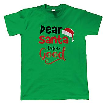 Dear Santa Define Good Mens T-Shirt   Christmas Xmas HoHoHo Season Greetings Merry   Lights Decorations Santa Claus Reindeer Rudolf   Christmas Gift Him Dad