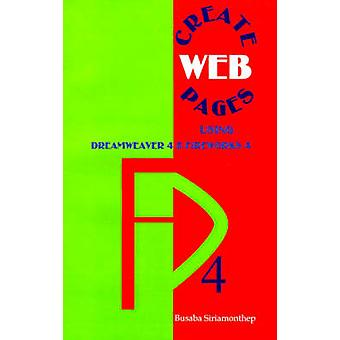Create Web Pages Using Dreamweaver 4 and Fireworks 4 by Siriamonthep & Busaba
