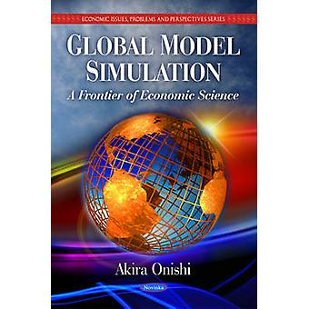 Global Model Simulation - A Frontier of Economic Science by Akira Onis