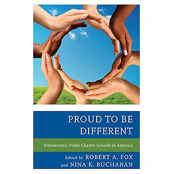 Proud to Be Different Ethnocentric Niche Charter Schools in America by Fox & Robert A.