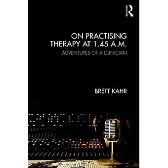 On Practising Therapy at 1.45 A.M. by Brett Kahr