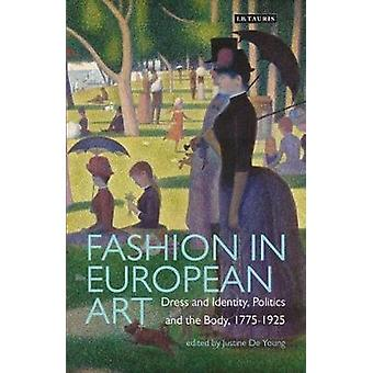 Fashion in European Art  Dress and Identity Politics and the Body 17751925 by Edited by Justine De Young