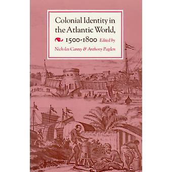 Colonial Identity in the Atlantic World 15001800 by Nicholas Canny