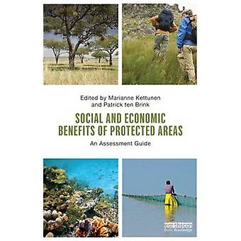 Social and Economic Benefits of Protected Areas  An Assessment Guide by Edited by Marianne Kettunen & Edited by Patrick ten Brink