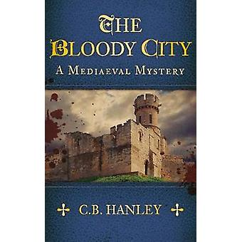 The Bloody City A MiddeleeuwsMysterie Boek 2 door C B Hanley