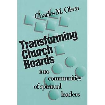 Transforming Church Boards into Communities by Charles M Olsen