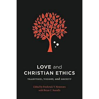 Love and Christian Ethics Tradition Theory and Society by Simmons & Frederick V.