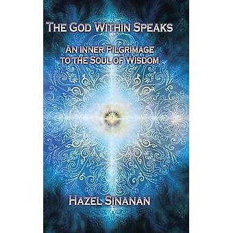 The God Within Speaks An Inner Pilgrimage to the Soul of Wisdom by Sinanan & Hazel