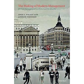 Making of Modern Management British Management in Historical Perspective by Wilson & John F