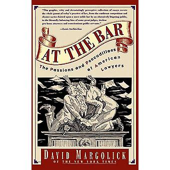At the Bar The Passions and Peccadilloes of American Lawyers by Margolick & David
