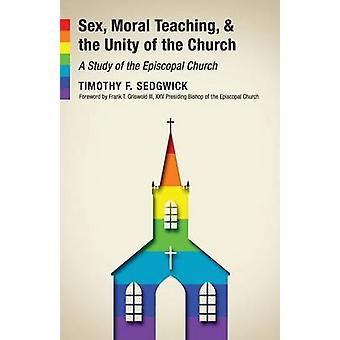 Sex Moral Teaching and the Unity of the Church A Study of the Episcopal Church by Sedgwick & Timothy F.