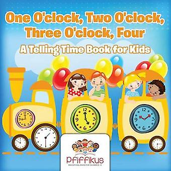 One Oclock Two Oclock Three Oclock Four   A Telling Time Book for Kids by Pfiffikus