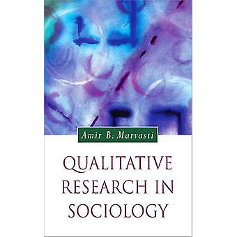 Qualitative Research in Sociology by Marvasti & Amir