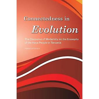 Connectedness in Evolution. The Discourse of Modernity on the Ecosophy of the Haya People in Tanzania by Kamanzi & Adalbertus