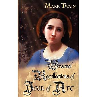 Personal Recollections of Joan of Arc by Twain & Mark
