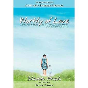 Worthy of Love A Journey of Hope and Healing After Abortion by Hrichi & Shadia