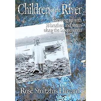 Children of the River Growing up with 18 brothers and sisters along the Susquehanna by Huyard & Rose Stoltzfus