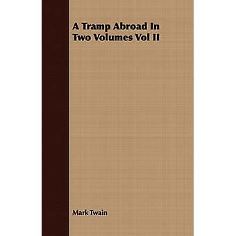A Tramp Abroad in Two Volumes Vol II by Twain & Mark