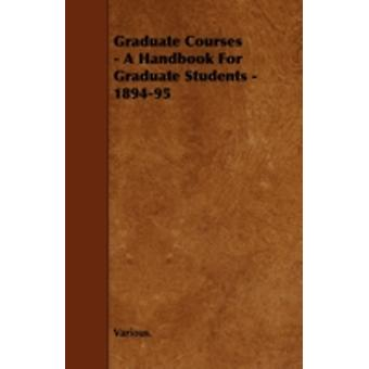 Graduate Courses  A Handbook for Graduate Students  189495 by Various