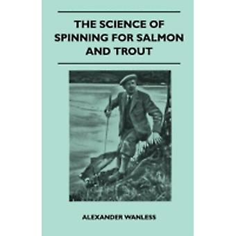 The Science of Spinning for Salmon and Trout by Wanless & Alexander