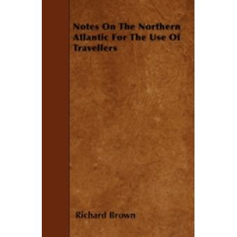 Notes On The Northern Atlantic For The Use Of Travellers by Brown & Richard