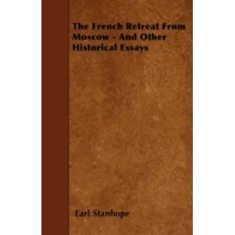 The French Retreat From Moscow  And Other Historical Essays by Stanhope & Earl