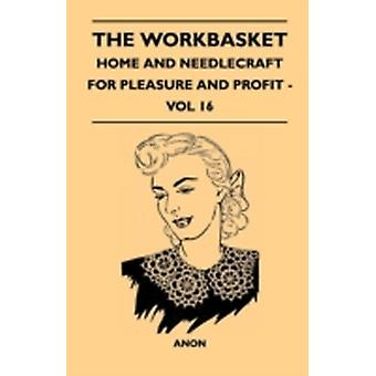 The Workbasket  Home And Needlecraft For Pleasure And Profit  Vol 16 by Anon