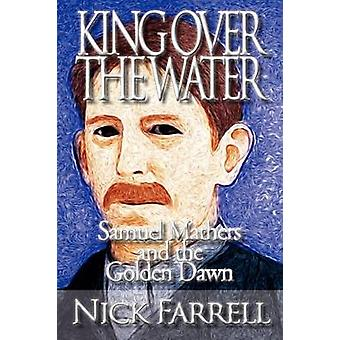 King Over the Water  Samuel Mathers and the Golden Dawn by Farrell & Nick