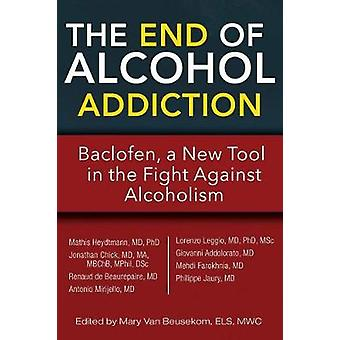 The End of Alcohol Addiction Baclofen a New Tool in the Fight Against Alcoholism by Heydtmann & Mathis