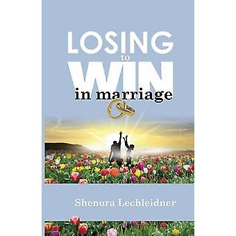 Losing to Win in Marriage by Lechleidner & Shenora