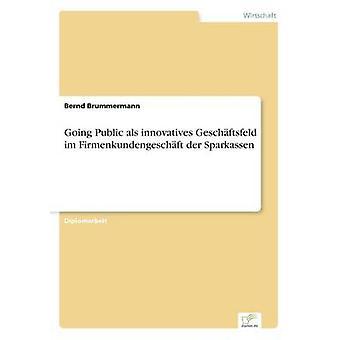 Going Public als innovatives Geschftsfeld im Firmenkundengeschft der Sparkassen by Brummermann & Bernd